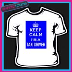 KEEP CALM I'M A TAXI DRIVER NOVELTY GIFT FUNNY ADULTS TSHIRT